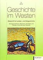 Geschichte im Westen 31/2016: Zeitschrift fr Landes- und Zeitgeschichte. Schwerpunktthema: Rheinland, Westfalen und Preuen in der Weimarer Republik