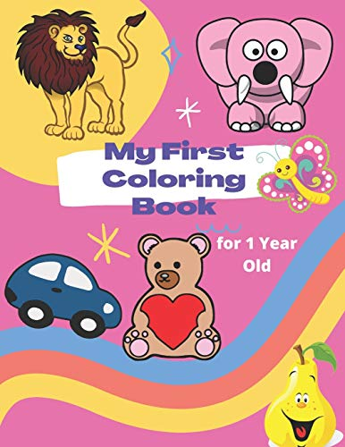 My First Coloring Book for 1 Year Old: Simple Colouring Book for Little Baby with Toys, Animals, Fruits and More Pictures / My First Coloring Book Ages 1+