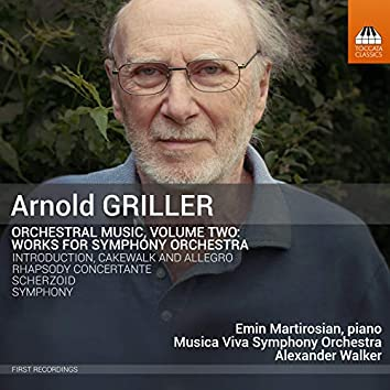 Arnold Griller: Orchestral Music, Vol. 2 – Works for Symphony Orchestra