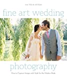 Fine Art Wedding Photography: How to Capture Images with Style for the Modern Bride (English Edition)