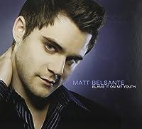 Blame It On My Youth by Matt Belsante (2008-09-02)