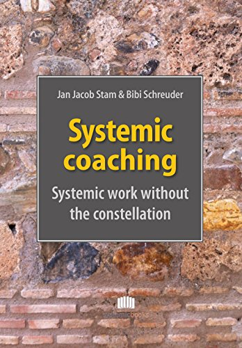 Systemic coaching: systemic work without the constellation by [Jan Jacob Stam, Bibi Schreuder, Barbara Piper]