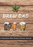 Brew Dad: A Homebrew Beer Recipe & Review Journal: Record And Rate Your Homemade Brews