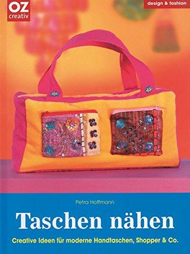 Taschen nähen: Creative Ideen für für moderne Handtaschen, Shopper & Co.