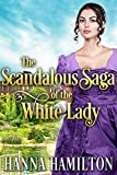 The Scandalous Saga of the White Lady: A Historical Regency Romance Novel