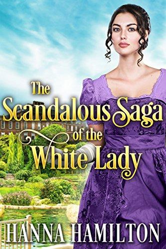 The Scandalous Saga of the White Lady: A Historical Regency Romance Novel