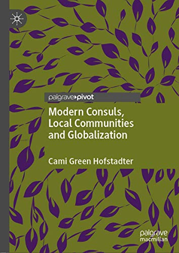 Modern Consuls, Local Communities and Globalization (Palgrave MacMillan Global Public Diplomacy)