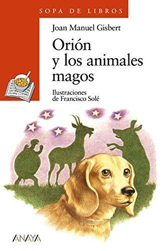Orión y los animales magos (LITERATURA INFANTIL (6-11 años) - Sopa de Libros)