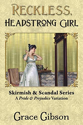 Reckless, Headstrong Girl: A Pride & Prejudice Variation by [Grace Gibson, Janet Taylor, Ellen Pickels]