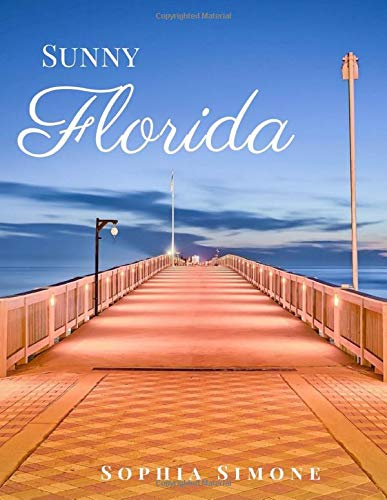 Sunny Florida: A Beautiful Picture Book Photography Coffee Table Photobook Travel Tour Guide Book with Photos of the Spectacular State in United States (USA) Country within North America.