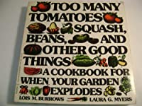 Too Many Tomatoes- Squash- Beans- and Other Goo D Things