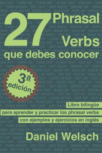 27 Phrasal Verbs Que Debes Conocer (Tercera Edición): Libro bilingüe para  aprender y practicar los phrasal verbs con ejemplos y ejercicios en inglés ( Spanish Edition) eBook: Welsch, Daniel: Amazon.co.uk: Kindle Store