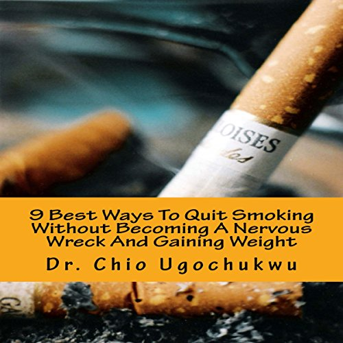 9 Best Ways to Quit Smoking Without Becoming a Nervous Wreck and Gaining Weight cover art