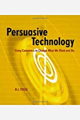 Persuasive Technology: Using Computers to Change What We Think and Do (Interactive Technologies) Kindle Edition