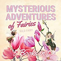 Mysterious Adventures of Fairies: 5 Books in 1