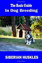 The Basic Guide : In Dog Breeding: SIBERIAN HUSKLES : More than 15 stages in good and easy detail. the health The price eater Nursing Sports