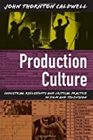 Production Culture: Industrial Reflexivity and Critical Practice in Film and Television by John Thornton Caldwell(2008-03-25)
