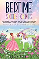 Bedtime Stories for Kids: A Special Fairy Tales Collection with Princesses, Unicorns and Their Magic Friends to Make Your Toddler Relax and Sleep All Night Long Avoiding Night Awakenings