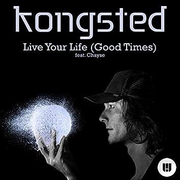 Live Your Life (Good Times)