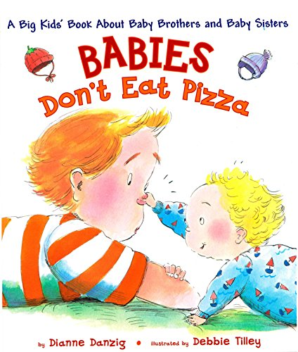 Compare Textbook Prices for Babies Don't Eat Pizza: A Big Kids' Book About Baby Brothers and Baby Sisters 1st Edition ISBN 9780525474418 by Dianne Danzig,Debbie Tilley