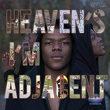 Heaven's; I'm Adjacent