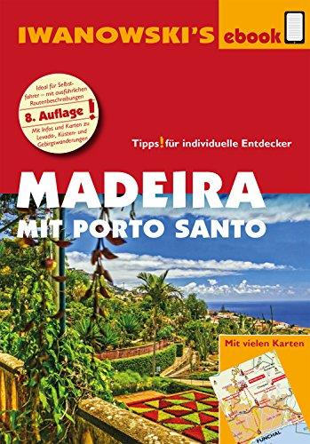Madeira mit Porto Santo - Reiseführer von Iwanowski: Individualreiseführer mit vielen Detail-Karten und Karten-Download (Reisehandbuch)