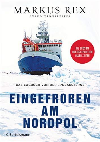 Eingefroren am Nordpol: Das Logbuch von der »Polarstern«. Die größte Arktisexpedition aller Zeiten - Der Expeditionsbericht