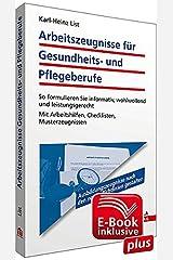 Arbeitszeugnisse für Gesundheits- und Pflegeberufe inkl. E-Book mit Arbeitshilfen zur Textverarbeitung: So formulieren Sie informativ, wohlwollend und ... Arbeitshilfen, Checklisten, Musterzeugnissen Gebundene Ausgabe