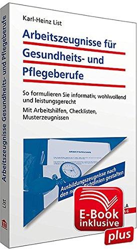 Arbeitszeugnisse für Gesundheits- und Pflegeberufe inkl. E-Book mit Arbeitshilfen zur Textverarbeitung: So formulieren Sie informativ, wohlwollend und ... Arbeitshilfen, Checklisten, Musterzeugnissen