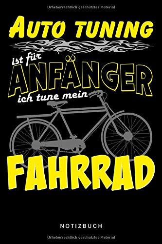 Notizbuch Fahrrad Tuning für Radfahrer, Mountainbike, Rennradfahrer, Biker: 120, Seiten, Punkteraster, Auto Tuning ist für Anfänger, ich tune mein Fahrrad
