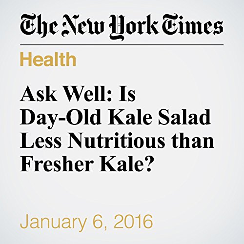 Ask Well: Is Day-Old Kale Salad Less Nutritious than Fresher Kale? audiobook cover art