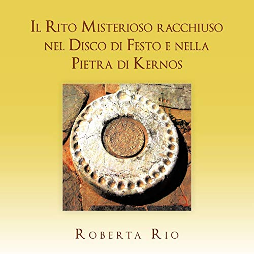 Il Rito Misterioso Racchiuso Nel Disco Di Festo e Nella Pietra di Kernosの詳細を見る