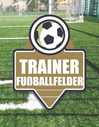 Trainer Fußballfelder: Fußballfelder zum Ausfüllen und Taktieren für Fußballtrainer - Fußball Notizblock und Taktikfolie - Trainerbedarf