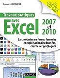 Travaux pratiques avec Excel 2007 et 2010 - Saisie et mise en forme, formules et exploitation des données, courbes et graphiques
