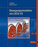 Bewegungssimulation mit CATIA V5: Grundlagen und praktische Anwendung der kinematischen Simulation - Jan Meeth