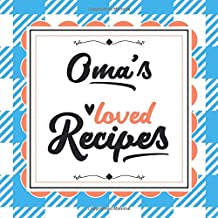Oma's Loved Recipes: Blank Recipe Book - Make Her Smile With This 8.5