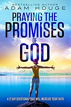 Praying the Promises of God: A 21 Day Devotional That Will Increase Your Faith (English Edition) por [Adam Houge]