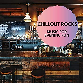 Chillout Rocks - Music For Evening Fun