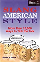 Slang American Style: More Than 10,000 Ways to Talk the Talk (New Artful Wordsmith Series)