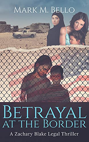 Betrayal at the Border (A Zachary Blake Legal Thriller Book 7) by [Mark M. Bello]