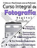 Curso Integral de Fotografía Digital.: 5 Libros en 1 para formarte como un Profesional.