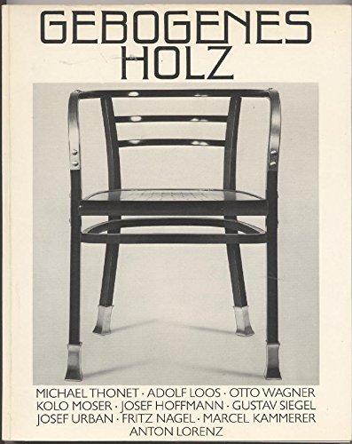 Gebogenes Holz. Konstruktive Entwürfe Wien 1840 - 1910. Michael Thonet, Adolf Loos, Otto Wagner, Kolo Moser, Josef Hoffmann, Gustav Siegel u. a.
