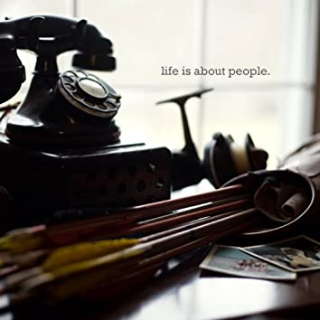 Life Is About People