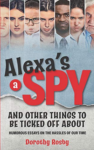 Compare Textbook Prices for Alexa's a Spy and Other Things to Be Ticked off About: Humorous Essays on the Hassles of Our Time  ISBN 9780578608709 by Rosby, Dorothy