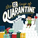The 12 Days Of Quarantine: A Funny Twelve Days of Christmas Parody, A Silly Read Aloud and Sing Along Picture Book For Kids and Adults During the Covid 19 Pandemic