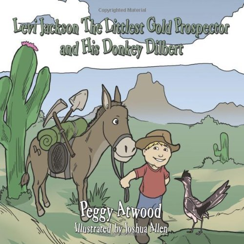 Levi Jackson The Littlest Gold Prospector and His Donkey Dilbert by Peggy Atwood (2010-02-25)