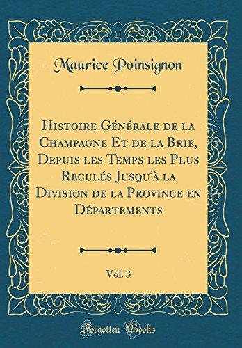 Histoire Générale de la Champagne Et de la Brie, Depuis Les Temps Les Plus Reculés Jusqu'à La Division de la Province En Départements, Vol. 3 (Classic Reprint)