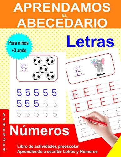 Aprendamos el Abecedario: Libro de actividades preescolar: Aprendiendo a escribir: Letras y Números: Cuaderno de escritura para niños +3 anôs