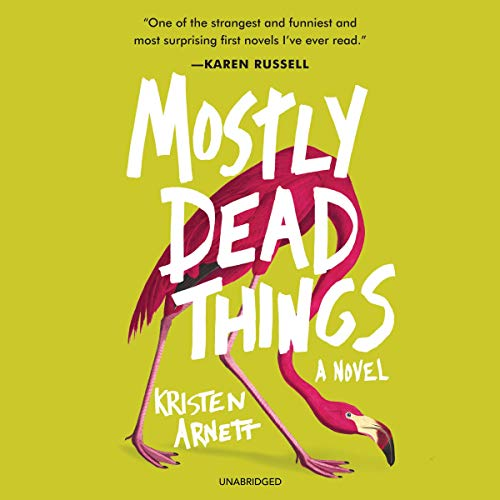 Mostly Dead Things     A Novel              Written by:                                                                                                                                 Kristen Arnett                               Narrated by:                                                                                                                                 Jesse Vilinsky                      Length: 10 hrs and 28 mins     Not rated yet     Overall 0.0