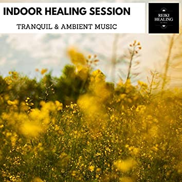 Indoor Healing Session - Tranquil & Ambient Music